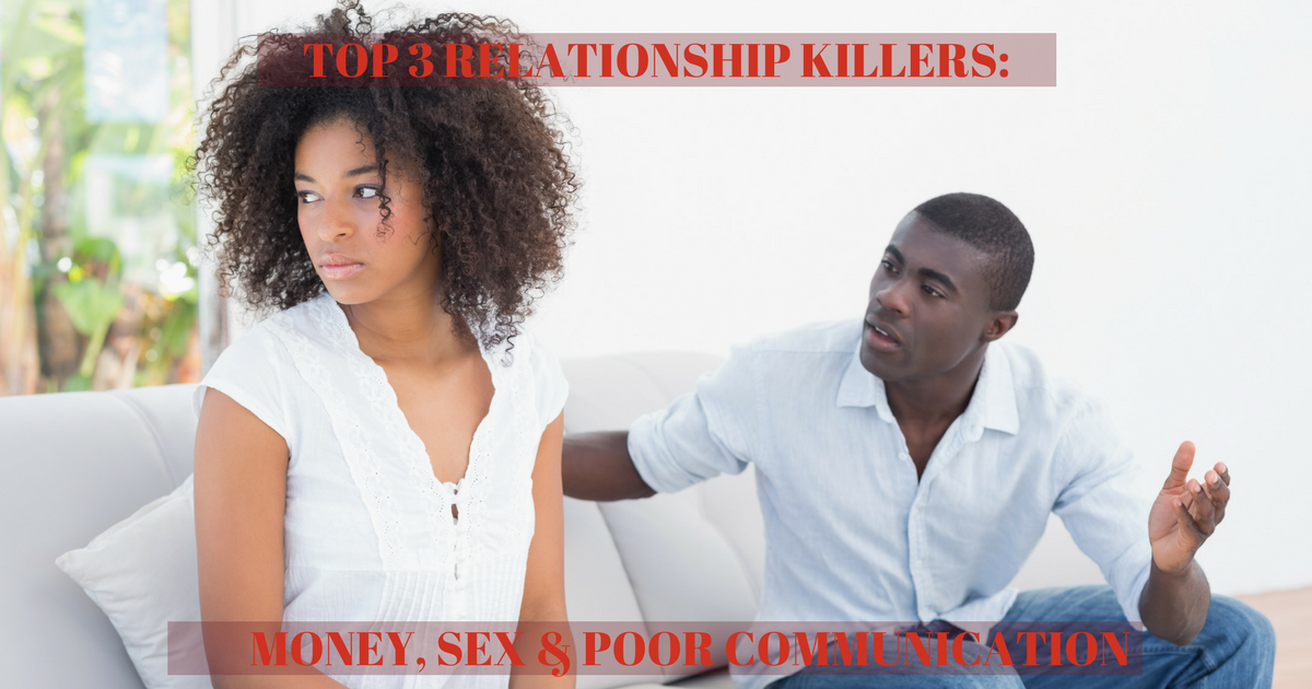 Top 3 Relationship Killers: Money, Sex and Poor Communication