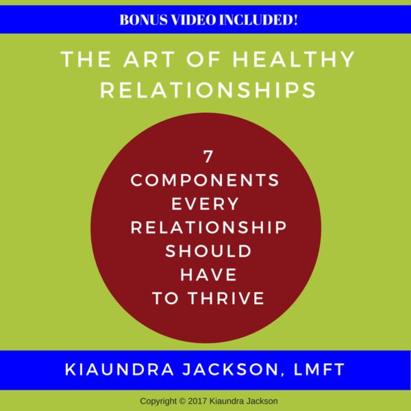 E Book The Art Of Healthy Relationships 7 Components Every Relationship Should Have To Thrive Kw Couples Therapy