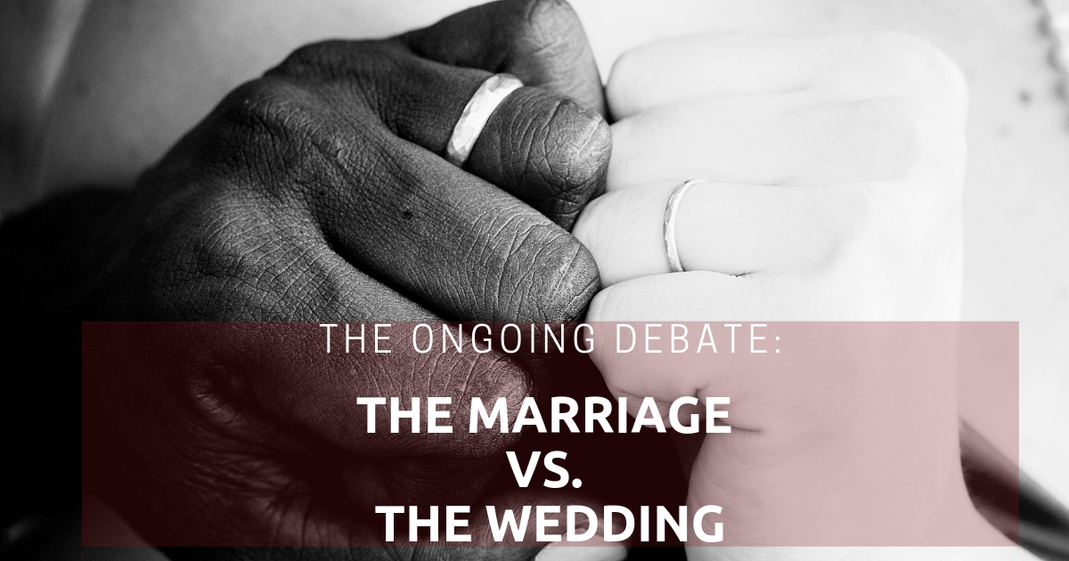 The Ongoing Debate: The Marriage vs. The Wedding
